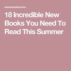 18 Incredible New Books You Need To Read This Summer