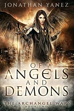 Of Angels and Demons: (A Paranormal Urban Fantasy) (The Archangel Wars Book 2) by Jonathan Yanez, http://www.amazon.com/dp/B00OR5PQTY/ref=cm_sw_r_pi_dp_x_Q6LszbT4KTXQG