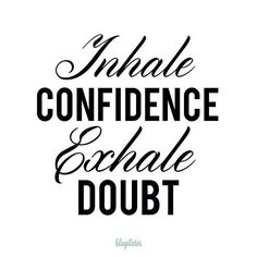 Inhale confidence exhale doubt  http://www.fb.com/fitwithjen1