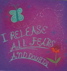 I release all fears and doubts and let joy take hold!