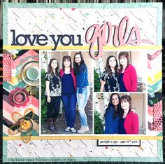 Love You Girls scrapbook layout. Layout with big block of photos.