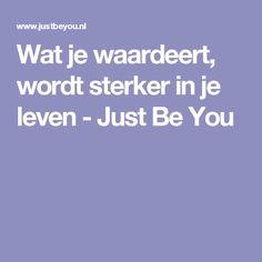 Wat je waardeert, wordt sterker in je leven - Just Be You