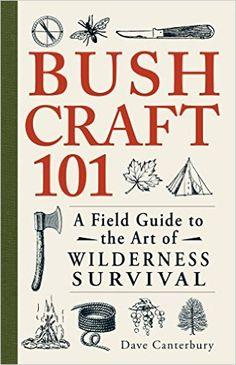 Bushcraft 101: A Field Guide to the Art of Wilderness Survival 1: Dave Canterbury: Amazon.es: Tienda Kindle