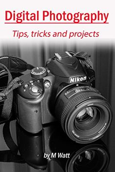 Digital Photography: Tips tricks and projects - Kindle edition by M Watt. Arts & Photography Kindle eBooks Nikon Camera Tips. Nikon Camera Tips, Camera Hacks, Best Camera, Photography Basics, Digital Photography, Landscape Photography, Product Photography, White Photography, Instax Camera