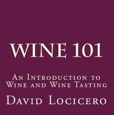 Free Kindle Book For A Limited Time : Wine 101: An Introduction to Wine and Wine Tasting - Are you intimidated by the idea of selecting a wine at the market? Do you resist going wine tasting because you are afraid of looking unknowledgeable? Don't know a Cabernet from a Chablis? Let David Locicero, author of one of Amazon's highest rated guides to California wines, lead you through the basics of wine.Wine is not difficult. There is a lot of jargon and rituals around wine that have evolved ov...