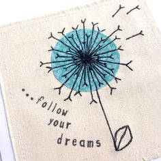 Dandelion quote greeting card, personalised machine stitched fabric applique. Botanical nature. Follow dreams. Birthday