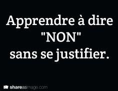 """Apprendre à dire  """"NON""""  sans se justifier."""
