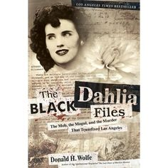 The Black Dahlia Files: The Mob, the Mogul, and the Murder That Transfixed Los Angeles: Don Wolfe: The Black Dahlia Murder, Mystery, True Crime Books, Best Mysteries, The Victim, Hollywood, Serial Killers, Criminology, Amazon