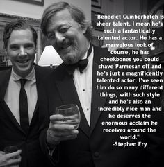 Stephen Fry on Benedict Cumberbatch. One of my favorite men talking about another one of my favs. Cheekbones to shave Parmesan with, lolol