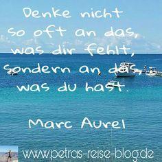 Denke nicht so oft an das, was dir fehlt, sondern an das, was du hast. Marc Aurel NACHDENKEN SPRUCH SPRÜCHE WEISHEITEN ZITATE POSITIV DENKEN DENKANSTOSS  SPRUCH DES TAGES LEBENSMOTTO  REISE UNTERWEGS ZIEL WEG Zeit GLÜCKLICH HAPPY ZUFRIEDEN