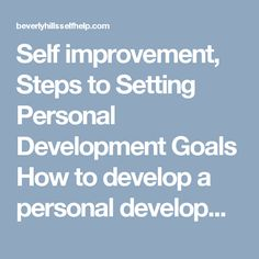 Self improvement, Steps to Setting Personal Development Goals How to develop a personal development plan with objectives.  Visit here: http://beverlyhillsselfhelp.com/its-you-or-me-adventures-of-caretaking/