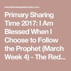 Primary Sharing Time 2017: I Am Blessed When I Choose to Follow the Prophet (March Week 4) - The Red Headed Hostess