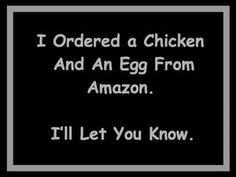 Image may contain: text that says 'I Ordered a Chicken And An Egg From Amazon. I'll Let You Know.' Funny Shit, Haha Funny, Funny Posts, Hilarious, Funny Stuff, Smiles And Laughs, Just For Laughs, Funny Quotes, Funny Memes