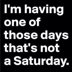 Not a Saturday:(