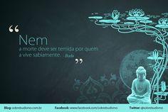 """""""Nem a morte deve ser temida por quem a vive sabiamente."""" Buda - Veja mais sobre Espiritualidade & Autoconhecimento no blog: http://sobrebudismo.com.br/"""