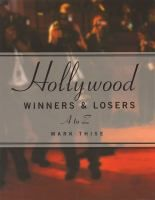 Hollywood winners & losers, A to Z / by Mark Thise. 791.43079 T448h