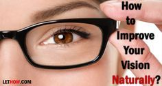 Foods & Exercises to Improve Your Vision Naturally How to improve your vision naturally? Natural home remedies for blurry vision. Poor eyesight treatment, Exercises to correct vision. Weak eyesight solution.