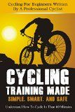 Free Kindle Book -  [Sports & Outdoors][Free] Cycling Training Made Simple, Smart, and Safe: Understand How To Cycle In 60 Minutes – Cycling For Beginners Written By A Professional Cyclist