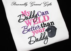 My Daddy Can WELD Better Than Your Daddy Custom Embroidered Shirt or Onesie by PersonallyGraced, $25.00  https://www.facebook.com/PersonallyGracedGifts
