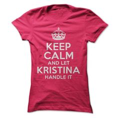 Keep calm and let Kristina handle it T Shirts, Hoodies. Get it now ==► https://www.sunfrog.com/Funny/Keep-calm-and-let-Kristina-handle-it-Ladies.html?41382