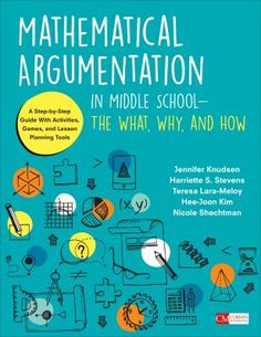 Mathematical argumentation in middle school: The what, why, and how: A step-by-step guide with activities, games, and lesson planning tools. (2018). by Jennifer Knudsen et al