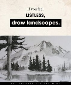 15 Ways To Use Art For Controlling Your Mind And Channelling Your Emotions- feel listless: draw landscapes