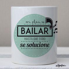 """www.mugnificas.es Tazas para regalar. Diseños originales. Frases con diseño. """"Mi plan es bailar hasta que todo se solucione"""""""