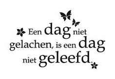 Een dag niet gelachen is een dag niet geleefd (dutch). #quote #wordtoliveby
