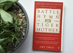 Battle Hyms of the Tiger Mother by Amy Chua // it's not what you think, you should read it.