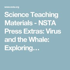 Science Teaching Materials - NSTA Press Extras: Virus and the Whale: Exploring…