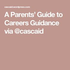 A Parents' Guide to Careers Guidance Career Choices, Future Career, Parents, Homeschooling, Ideas, Dads, Raising Kids, Parenting Humor, Thoughts