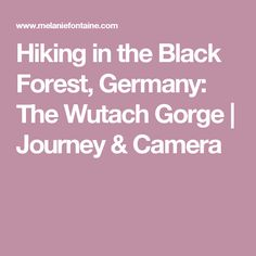 Hiking in the Black Forest, Germany: The Wutach Gorge | Journey & Camera