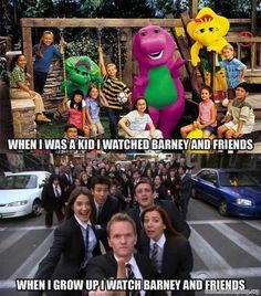 Barney and Friends ! All the way :D