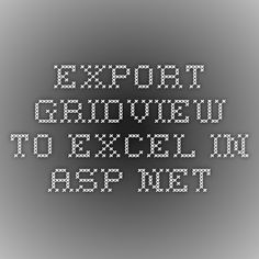 Export Gridview to Excel In ASP.Net