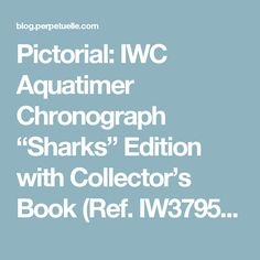 """Pictorial: IWC Aquatimer Chronograph """"Sharks"""" Edition with Collector's Book (Ref. IW379506) 
