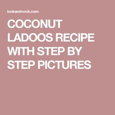 COCONUT LADOOS RECIPE WITH STEP BY STEP PICTURES