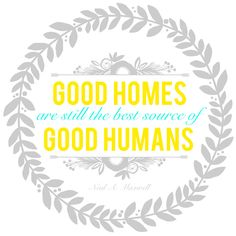 Good Homes Are Still The Best Source of Good Humans {Printable} from Blissful Roots Sign Quotes, Me Quotes, Humanity Quotes, Project Life Cards, Knowledge And Wisdom, Be A Nice Human, Disney Quotes, Religious Quotes, Meaningful Words