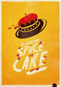 Beware the space cake.  I don't even know what this means, but I'm arming myself with a spatula just in case.