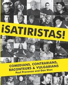 Satiristas: Comedians, Contrarians, Raconteurs & Vulgarians by Paul Provenza & Dan Dion