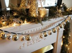Simple mantel decor...place letter stickers on ornament balls to spell out Merry Christmas.  String them together with ribbon. - Click image to find more Holidays & Events Pinterest pins