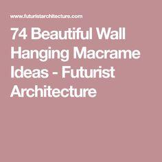 74 Beautiful Wall Hanging Macrame Ideas - Futurist Architecture