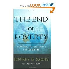The End of Poverty by Jeffrey D. Sachs. A global perspective on how impoverished nations were cursed by two hundred years of economic hindrances and what solutions in aid reform can solve the political, economic, environmental, and social problems of developing nations.