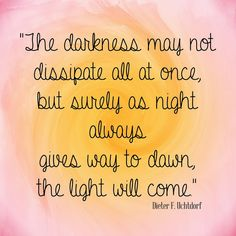 I love this thought from Elder Uchtdorf& talk from General Conference in April of The Hope of God& Light What a wonderful . Gospel Quotes, Lds Quotes, Religious Quotes, Uplifting Quotes, Quotable Quotes, Great Quotes, Repentance Quotes, Prophet Quotes, Mormon Quotes