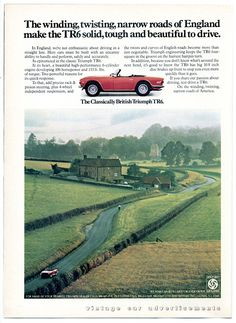 The Triumph TR6, slightly more affordable than the the Ferrari I just pinned(worth at least 5.5 mil). I hope to have one of these one day. I would prefer the classic British Racing Green, but i love this ad of the car. Exactly what I'd want to be doing in this open top 2 seater!