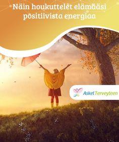 Näin houkuttelet elämääsi positiivista energiaa   Positiivinen energia auttaa kaikissa tilanteissa. Se ei luonnollisestikaan suojaa täysin kaikilta pahoilta asioilta, mutta olet paremmin valmistautunut seuraavalla kerralla kun jotain menee pieleen.