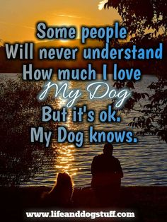 dog sayings, some people will never understand how much I love my dog | Dog quotes love | dog quotes inspirational | dog sayings | dog sayings quotes | dog sayings love | inspirational quotes. #dogquotes