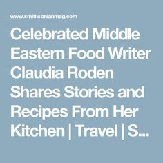 Celebrated Middle Eastern Food Writer Claudia Roden Shares Stories and Recipes From Her Kitchen      |     Travel | Smithsonian