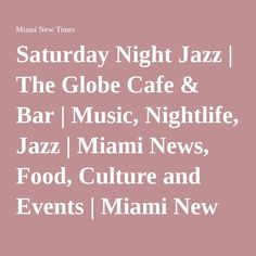 Saturday Night Jazz | The Globe Cafe & Bar | Music, Nightlife, Jazz | Miami News, Food, Culture and Events | Miami New Times