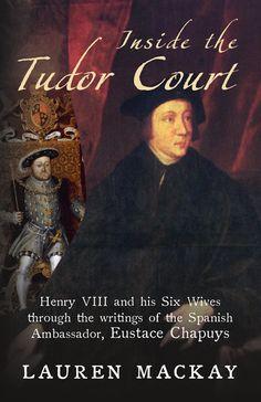 Eustace Chapuys Inside the Tudor Court by Lauren Mackay