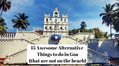 15 Awesome AlternativeThings to do in Goa Beyond the Beaches and Parties